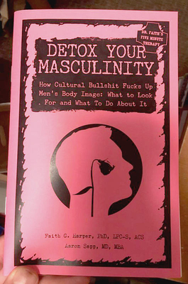 Detox Your Masculinity: How Cultural Bullshit Fucks Up Men's Body Image; What to Look for and What to Do about It Cover Image