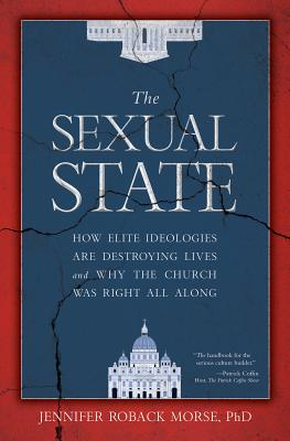The Sexual State: How Elite Ideologies Are Destroying Lives and Why the Church Was Right All Along Cover Image