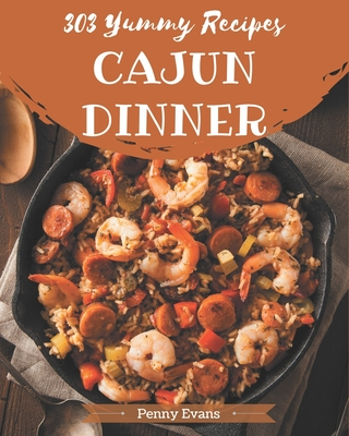 303 Yummy Cajun Dinner Recipes: Best Yummy Cajun Dinner Cookbook for Dummies Cover Image