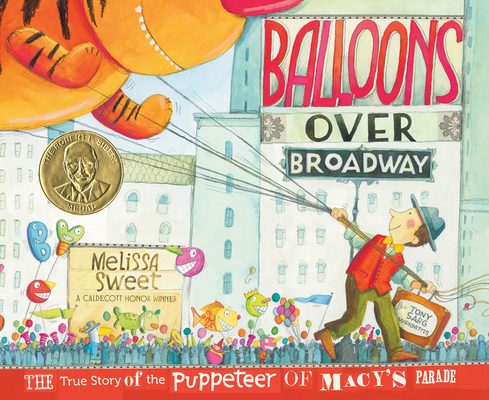 Balloons Over Broadway: The True Story of the Puppeteer of Macy's Parade Cover Image
