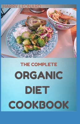 The Complete Organic Diet Cookbook: 30+ Amazing, Healthy Whole Food Recipes Cover Image