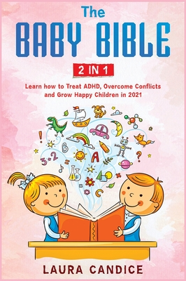 The Baby Bible [2 in 1]: Learn how to Treat ADHD, Overcome Conflicts and Grow Happy Children in 2021 Cover Image