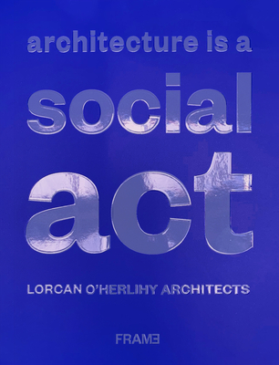 Architecture Is a Social ACT: Lorcan O'Herlihy Architects Cover Image