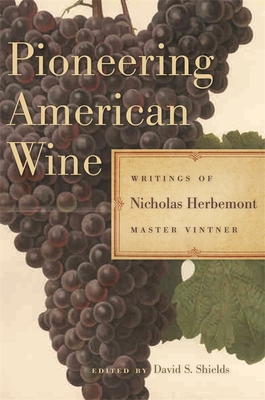 Pioneering American Wine: Writings of Nicholas Herbemont, Master Viticulturist (Publications of the Southern Texts Society) Cover Image