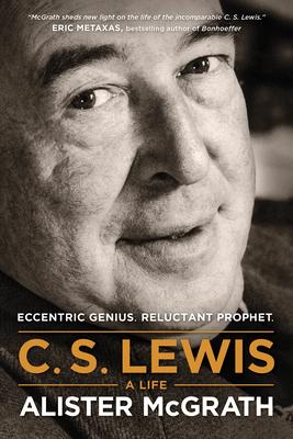 C. S. Lewis -- A Life: Eccentric Genius, Reluctant Prophet Cover Image