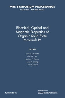 Electrical, Optical and Magnetic Properties of Organic Solid-State Materials IV: Volume 488 (Mrs Proceedings) cover