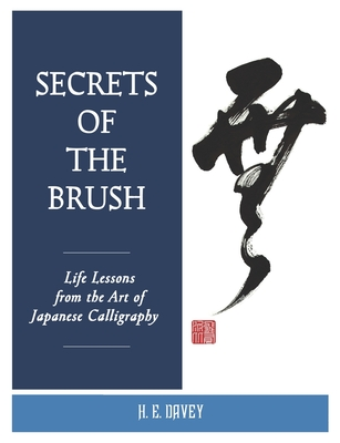 Secrets of the Brush: Life Lessons from the Art of Japanese Calligraphy Cover Image