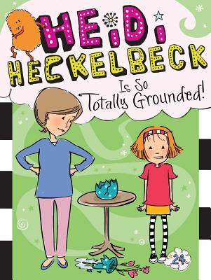Heidi Heckelbeck Is So Totally Grounded! Cover Image