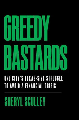 Greedy Bastards: One City's Texas-Size Struggle to Avoid a Financial Crisis Cover Image