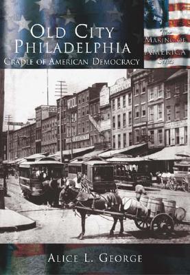 Old City Philadelphia:: Cradle of American Democracy (Making of America) Cover Image