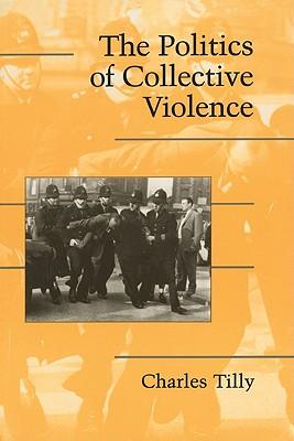 The Politics of Collective Violence (Cambridge Studies in Contentious Politics) Cover Image