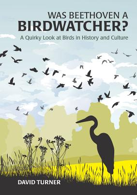 Was Beethoven a Birdwatcher?: A Quirky Look at Birds in History and Culture Cover Image