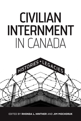 Civilian Internment in Canada: Histories and Legacies Cover Image