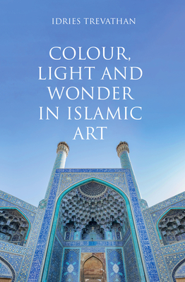 Cover for Colour, Light and Wonder in Islamic Art