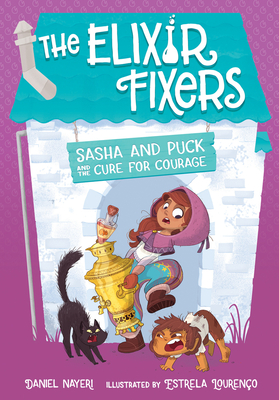Sasha and Puck and the Cure for Courage (The Elixir Fixers #3) Cover Image