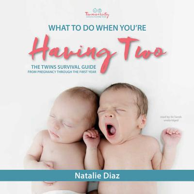 What to Do When You're Having Two Lib/E: The Twins Survival Guide from Pregnancy Through the First Year Cover Image