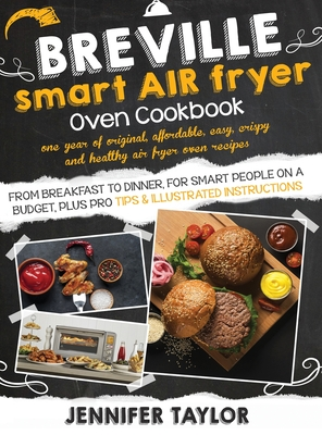 Breville Smart Air Fryer Oven Cookbook: One Year of Original, Affordable, Easy, Crispy and Healthy Air Fryer Oven Recipes, from Breakfast to Dinner, f Cover Image