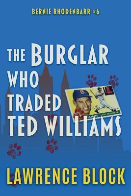 The Burglar Who Traded Ted Williams (Bernie Rhodenbarr #6) Cover Image