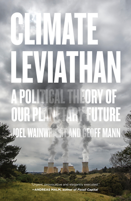 Climate Leviathan: A Political Theory of Our Planetary Future Cover Image