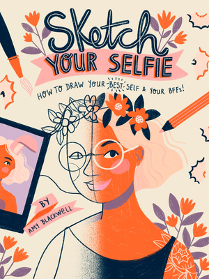 Sketch Your Selfie (Guided Sketchbook): How to Draw Your Best Self (and Your BFFs) Cover Image