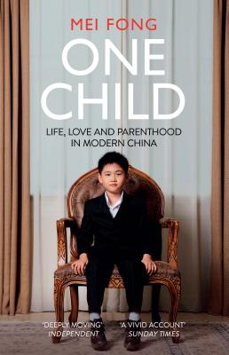 One Child: Life, Love and Parenthood in Modern China Cover Image
