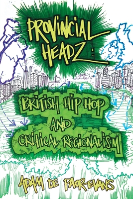 Provincial Headz: British Hip Hop and Critical Regionalism Cover Image