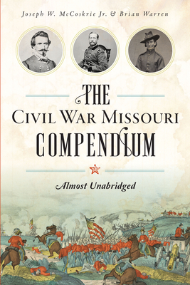 The Civil War Missouri Compendium: Almost Unabridged Cover Image