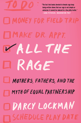 All the Rage: Mothers, Fathers, and the Myth of Equal Partnership Cover Image