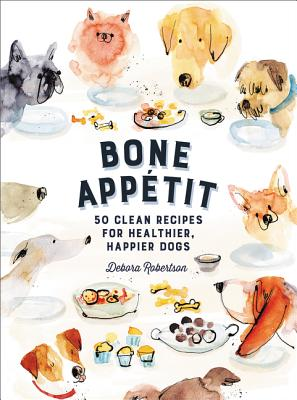 Bone Appetit: 50 Clean Recipes for Healthier, Happier Dogs Cover Image