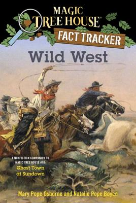 Wild West: A Nonfiction Companion to Magic Tree House #10: Ghost Town at Sundown (Magic Tree House (R) Fact Tracker #38) Cover Image