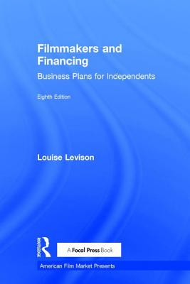Filmmakers and Financing: Business Plans for Independents (American Film Market Presents) Cover Image