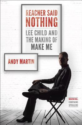 Reacher Said Nothing: Lee Child and the Making of Make Me Cover Image