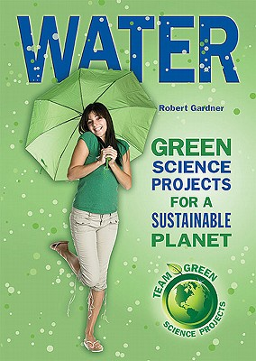 Water: Green Science Projects for a Sustainable Planet (Team Green Science Projects) Cover Image