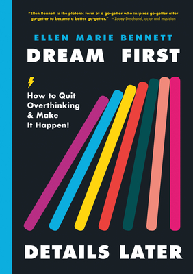 Dream First, Details Later: How to Quit Overthinking & Make It Happen! Cover Image