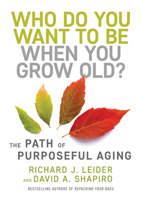 Who Do You Want to Be When You Grow Old?: The Path of Purposeful Aging Cover Image