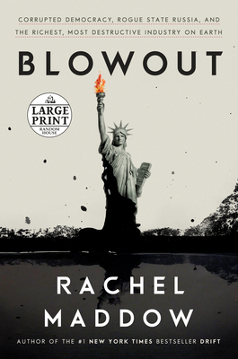 Blowout: Corrupted Democracy, Rogue State Russia, and the Richest, Most Destructive  Industry on Earth Cover Image