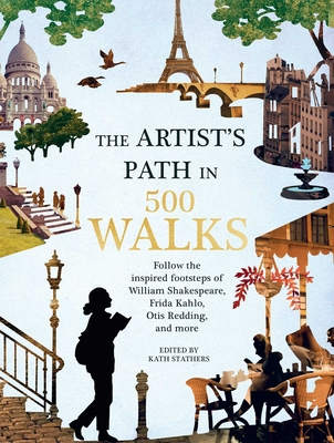 Artist's Path in 500 Walks: Follow the inspired footsteps of William Shakespeare, Frida Kahlo, Otis Redding, and more Cover Image