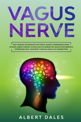 Vagus Nerve: Self-healing Techniques for Stress, Anxiety, Depression, Panic Attacks. ADHD, Chronic Illness and Inflammation. Relax Cover Image