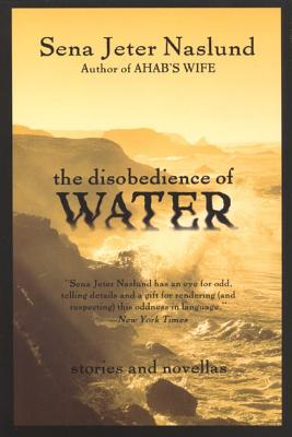 The Disobedience of Water: Stories and Novellas Cover Image