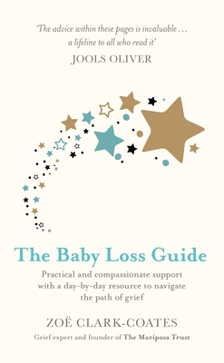 The Baby Loss Guide: Practical and Compassionate Support with a Day-By-Day Resource to Navigate the Path of Grief Cover Image