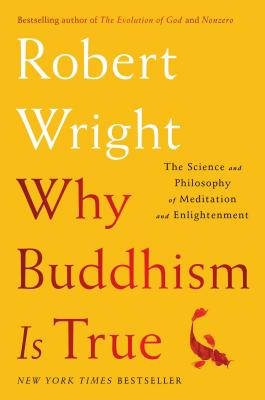 Why Buddhism Is True: The Science and Philosophy of Meditation and Enlightenment Cover Image