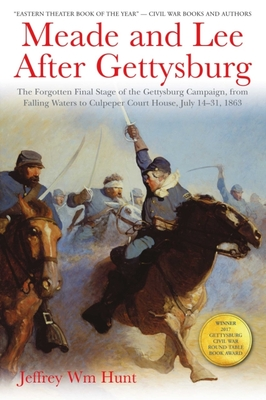 Meade and Lee After Gettysburg: The Forgotten Final Stage of the Gettysburg Campaign, from Falling Waters to Culpeper Court House, July 14-31, 1863 Cover Image