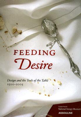Feeding Desire: Design and the Tools of the Table, 1500-2005 Cover Image