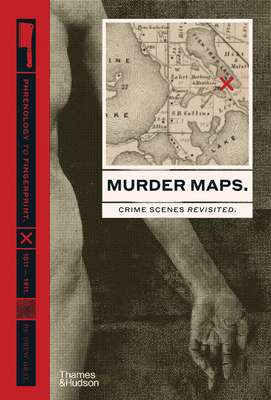 Murder Maps: Crime Scenes Revisited. Phrenology to Fingerprint. 1811-1911
