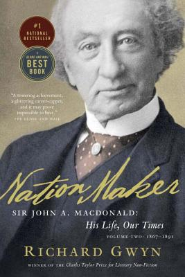 Nation Maker: Sir John A. MacDonald: His Life, Our Times, Volume 2: 1867-1891 Cover Image