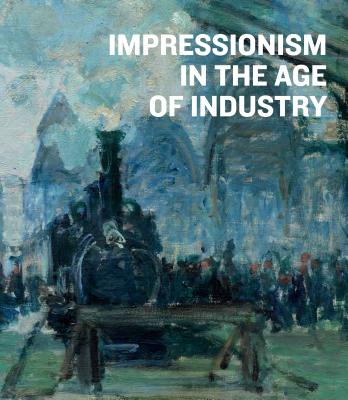 Impressionism in the Age of Industry Cover Image