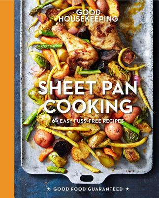 Good Housekeeping Sheet Pan Cooking, 13: 70 Easy Recipes (Good Food Guaranteed #13) Cover Image
