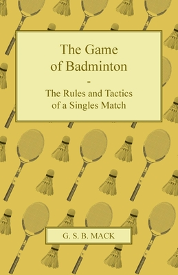 The Game of Badminton - The Rules and Tactics of a Singles Match Cover Image
