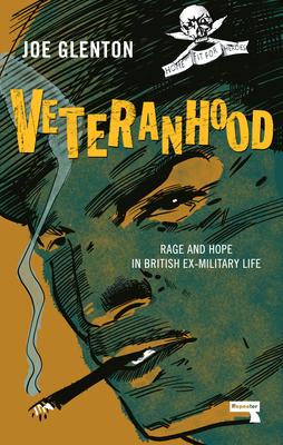 Veteranhood: Rage and Hope in British Ex-Military Life Cover Image