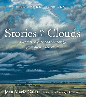 Stories in the Clouds: Weather Science and Mythology from Around the World (Dot to Dot in the Sky) Cover Image